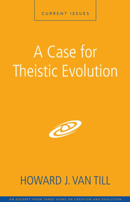 A Case for Theistic Evolution: A Zondervan Digital Short - eBook  -     By: Zondervan