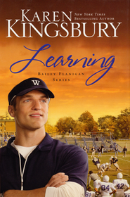 Learning, Bailey Flanagan Series #2   -              By: Karen Kingsbury
