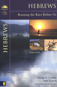 Hebrews: Running the Race Before Us Brining the Bible to Life Series  -     By: George Guthrie, Janet Nygren
