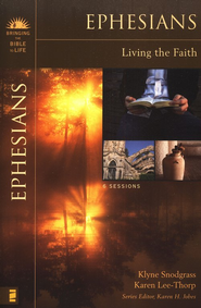 Ephesians: Living the Faith Bringing the Bible to Life Series  -     By: Klyne Snodgrass, Karen Lee-Thorp