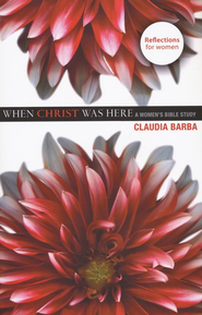 When Christ Was Here: A Women's Bible Study   -     By: Claudia Barba
