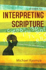 A Guide to Interpreting Scripture: Context, Harmony, and Application - eBook  -     By: Michael Kyomya