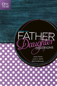 The One Year Father-Daughter Devotions - eBook  -     By: Jesse Florea, Leon C. Wirth, Bob Smithouser