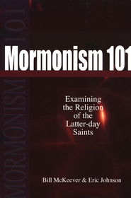 Mormonism 101: Examining the Religion of the Latter-day Saints - eBook  -     By: Bill McKeever, Eric Johnson
