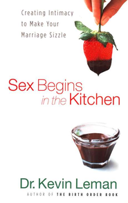 Sex Begins in the Kitchen: Creating Intimacy to Make Your Marriage Sizzle - eBook  -     By: Dr. Kevin Leman
