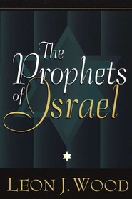 Prophets of Israel, The - eBook  -     By: Leon Wood