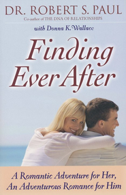 Finding Ever After: A Romantic Adventure for Her, An Adventurous Romance for Him - eBook  -     By: Robert S. Paul, Donna K. Wallace