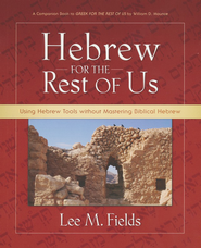 Hebrew for the Rest of Us: Using Hebrew Tools Without Mastering Biblical Hebrew  -     By: Lee M. Fields