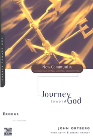 Exodus: Journey Toward God, New Community Series  -     By: John Ortberg, Kevin G. Harney, Sherry Harney