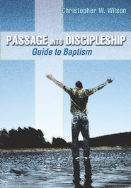 Passage into Discipleship: Guide to Baptism - eBook  -     By: Christopher W. Wilson