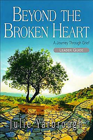 Beyond the Broken Heart: Leader Guide: A Journey Through Grief - eBook  -     By: Julie Yarbrough