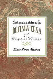 Introduccion a la Ultima Cena: Introduction to the Last Supper Spanish - eBook  -     By: Eliseo Perez-Alvarez