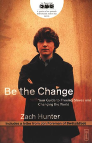 Be the Change: Your Guide to Freeing Slaves and Changing the World    -     By: Zach Hunter