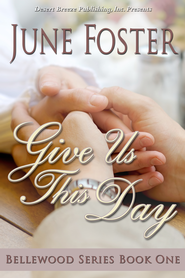 Bellewood Book One: Give Us This Day - eBook  -     By: June Foster