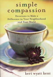 Simple Compassion: Devotions to Make a Difference in Your Neighborhood and Your World - eBook  -     By: Keri Wyatt Kent