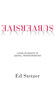 Subversive Kingdom: Living as Agents of Gospel Transformation - eBook  -     By: Ed Stetzer