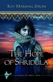 The Hope of Shridula: Blessings in India Book #2 - eBook  -     By: Kay Marshall Strom