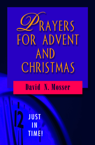 Just in Time! Prayers for Advent and Christmas - eBook  -     By: David N. Mosser