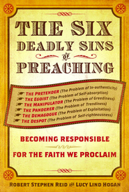 The Six Deadly Sins of Preaching: Becoming Responsible for the Faith We Proclaim - eBook  -     By: Robert Stephen Reid, Lucy Lind Hogan
