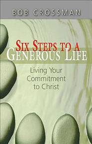 Six Steps to a Generous Life: Living Your Commitment to Christ - eBook  -     By: Robert Crossman