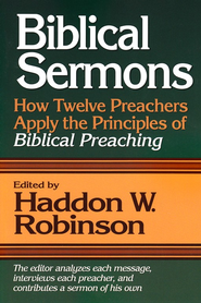 Biblical Sermons: How Twelve Preachers Apply the Principles of Biblical Preaching - eBook  -     Edited By: Haddon W. Robinson     By: Edited by Haddon W. Robinson
