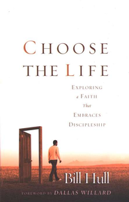 Choose the Life: Exploring a Faith that Embraces Discipleship - eBook  -     By: Bill Hull