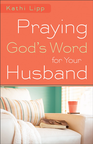 Praying God's Word for Your Husband - eBook  -     By: Kathi Lipp