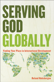 Serving God Globally: Finding Your Place in International Development - eBook  -     By: Roland Hoksbergen