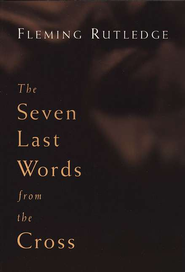 The Seven Last Words from the Cross  -     By: Fleming Rutledge