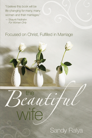 The Beautiful Wife: Focused in Christ, Fulfilled in Marriage - eBook  -     By: Sandy Ralya