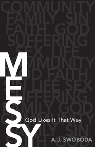 Messy: God Likes It That Way - eBook  -     By: A.J. Swoboda