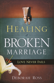 Healing a Broken Marriage: Love Never Fails - eBook  -     By: Deborah Ross