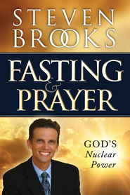 Fasting and Prayer: God's Nuclear Power - eBook  -     By: Steven Brooks