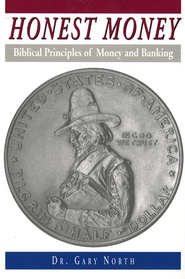 Honest Money: Biblical Principles of Money and Banking, Grades 11-Adult  -     By: Dr. Gary North
