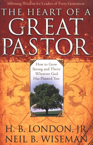 The Heart of a Great Pastor: How to Grow Stronger and Thrive Wherever God Has Planted You - eBook  -     By: H.B. London Jr., Neil B. Wiseman