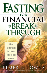 Fasting for Financial Breakthrough: A Guide to Uncovering God's Perfect Plan for Your Finances - eBook  -     By: Elmer L. Towns