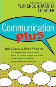 Communication Plus: How to Speak So People Will Listen - eBook  -     By: Dr. Florence Littauer, Dr. Marita Littauer
