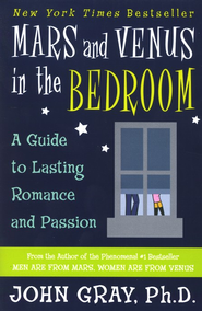 Mars and Venus in the Bedroom: A Guide to Lasting Romance and Passion  -     By: John Gray