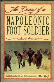 DIARY OF A NAPOLEONIC FOOTSOLDIER - eBook  -     Edited By: Marc Raeff     By: Jakob Walter