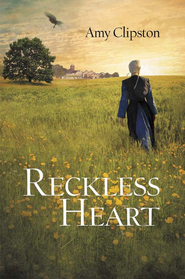 A Reckless Heart - eBook  -     By: Amy Clipston