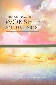 The Abingdon Worship Annual 2013 - eBook  -     By: Mary J. Scifres, B.J. Beu