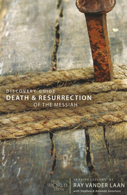 That The World May Know, Vol. 4: Death & Resurrection of the Messiah Discovery Guide, Faith Lessons  -     By: Ray Vander Laan, Stephen Sorenson, Amanda Sorenson