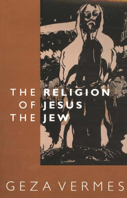 The Religion of Jesus the Jew   -     By: Geza Vermes