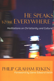 He Speaks to Me Everywhere: Meditations on Christianity and Culture  -     By: Philip Graham Ryken