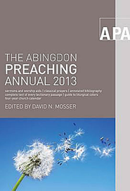 The Abingdon Preaching Annual 2013 - eBook  -     By: David N. Mosser