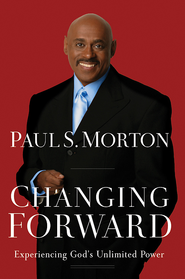 Changing Forward: Experiencing God's Unlimited Power - eBook  -     By: Paul S. Morton Sr.