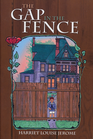 The Gap in the Fence   -     By: Harriet Louise Jerome