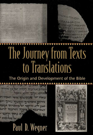 The Journey from Texts to Translations  -     By: Paul D. Wegner