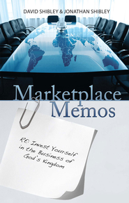 Marketplace Memos: Invest Yourself in the Business of God's Kingdom - eBook  -     By: David Shibley, Jonathan Shibley
