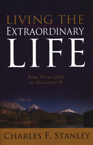 Living the Extraordinary Life: Nine Principles to Discover It  -     By: Charles F. Stanley